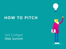 How to Pitch | Jack Costigan - Web Summit
