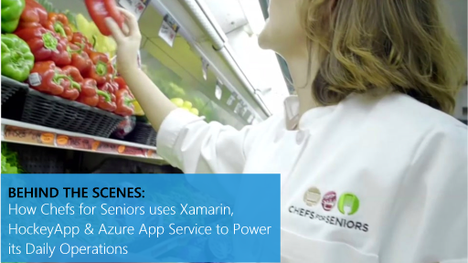Behind the Scenes: How Chefs for Seniors uses Xamarin, HockeyApp & Azure App Service to Power its Daily Operations