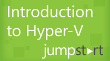 Introduction to Hyper-V Jump Start