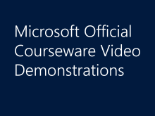 Microsoft Official Courseware Video Demonstrations