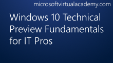 Windows 10 Technical Preview Fundamentals for IT Pros