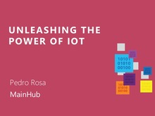 Unleashing the power of IoT | Pedro Rosa - MainHub