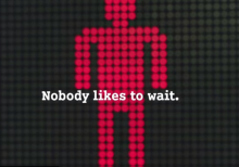 """No one likes to wait"""