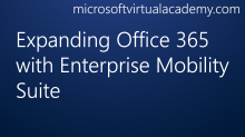 Expanding Office 365 with Enterprise MobilitySuite