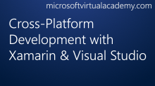 Cross-Platform Development with Xamarin & Visual Studio