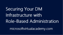 Securing Your DM Infrastructure with Role-Based Administration