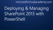 Deploying & Managing SharePoint 2013 with PowerShell