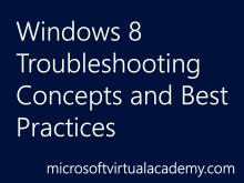 Windows 8 Troubleshooting Concepts and BestPractices