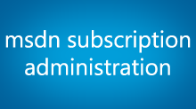 MSDN Subscription Administration