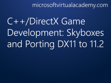 C++/DirectX Game Development: Skyboxes and Porting DX11 to 11.2
