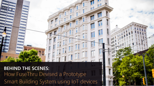 Behind the Scenes: How FuseThru Devised a Prototype Smart Building System using IoT devices