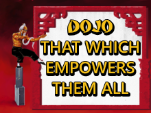 Dojo: That Which Empowers Them All