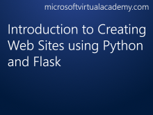 Introduction to Creating Web Sites using Python and Flask
