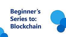 Beginner's Series to: Blockchain