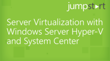 Server Virtualization with Windows Server Hyper-V and System Center