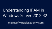 Understanding IPAM in Windows Server 2012 R2