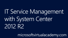 IT Service Management with System Center 2012R2