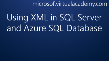 Using XML in SQL Server and Azure SQL Database
